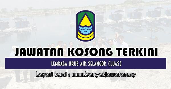 Jawatan Kosong 2019 di Lembaga Urus Air Selangor (LUAS)
