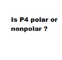 Is P4 polar or nonpolar ?