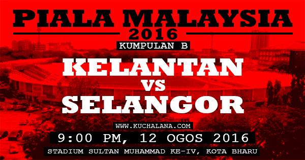 Piala Malaysia 2016 : Kelantan vs Selangor