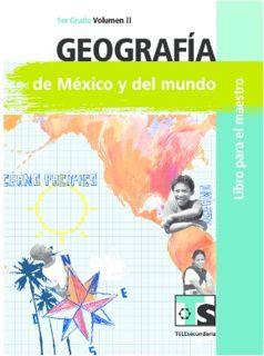 Libro de TelesecundariaGeografía de México y el mundoPrimer gradoVolumen IILibro para el Maestro2016-2017
