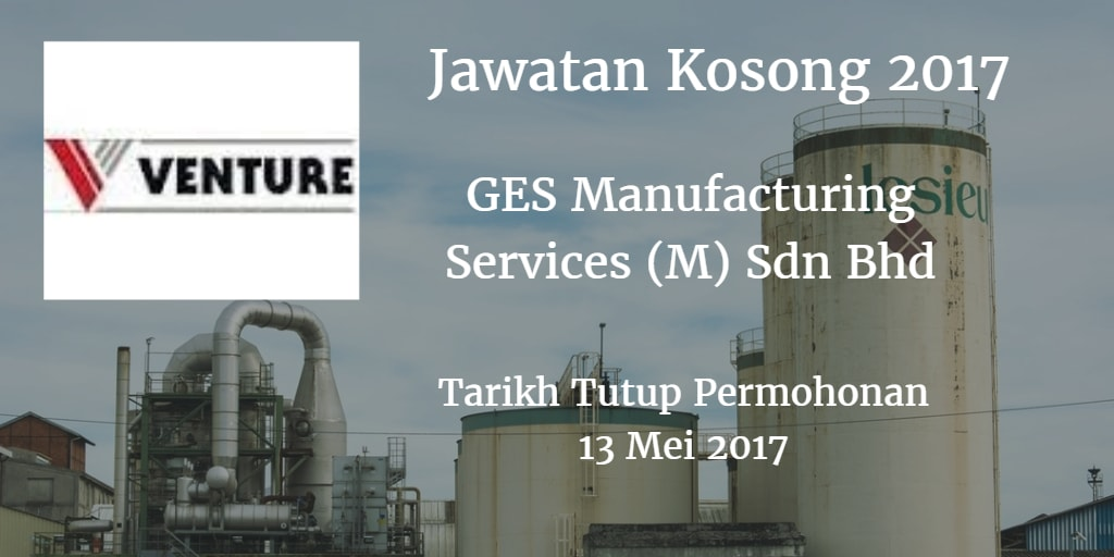 Jawatan Kosong GES Manufacturing Services (M) Sdn Bhd 13 Mei 2017
