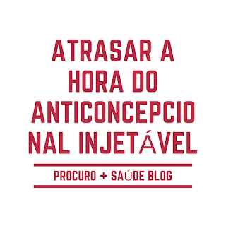 Atrasar a hora do anticoncepcional injetável