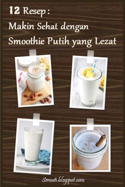 12 Resep Smoothie Putih Lezat untuk Tubuh Makin Sehat