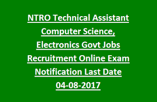 NTRO Technical Assistant Computer Science, Electronics Govt Jobs Recruitment Online Exam Notification Last Date 04-08-2017