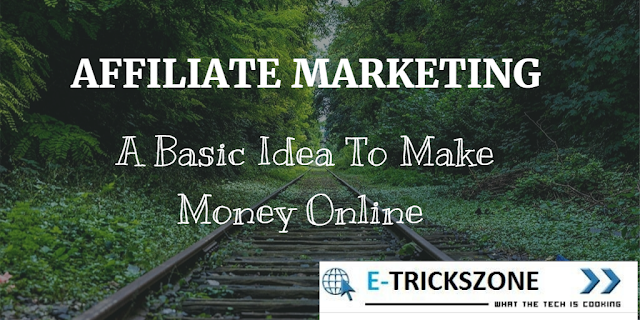 Affiliate Marketing, A Basic Idea To Make Money Online
