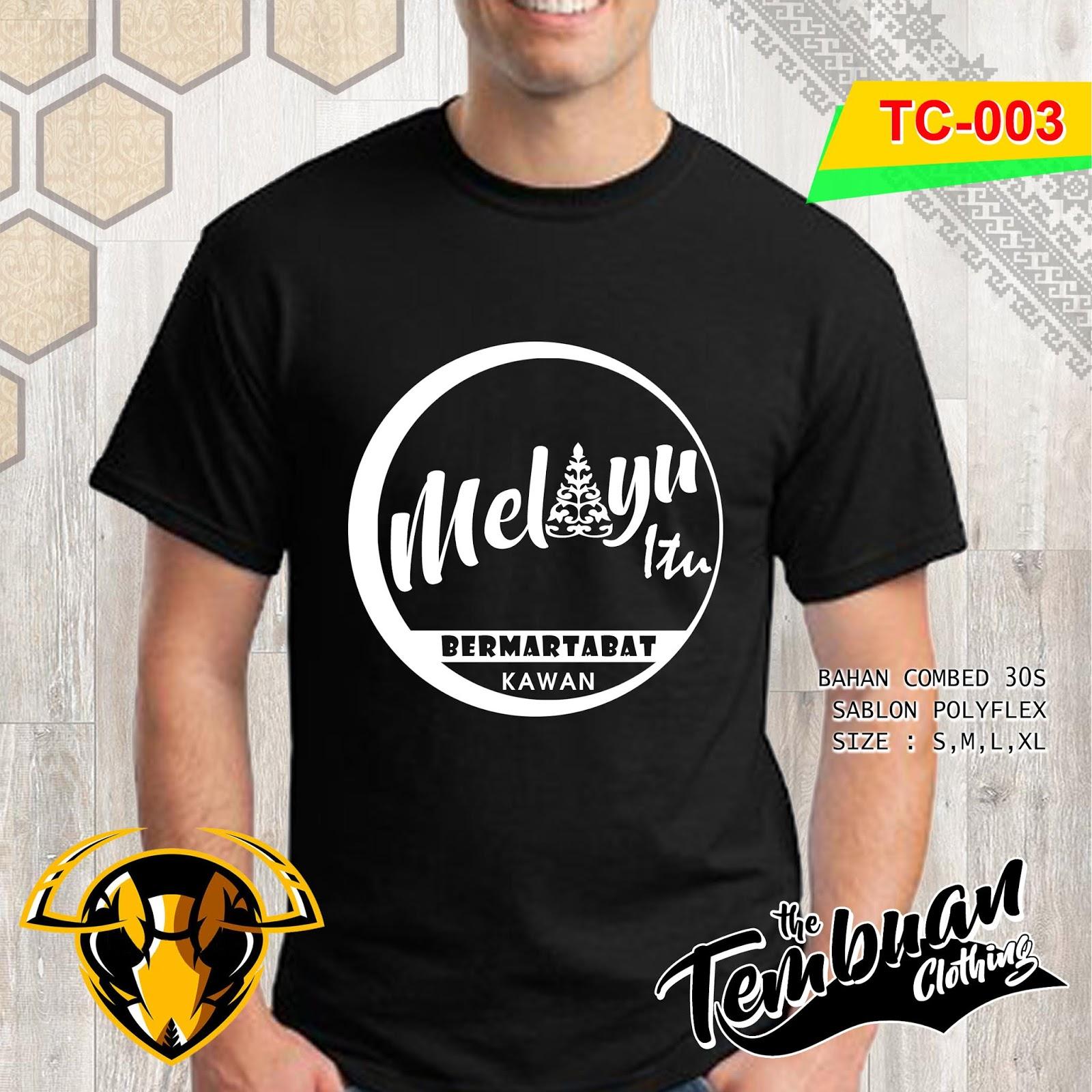 Tembuan Clothing - TC-003 (Melayu Itu Bermartabat Kawan)