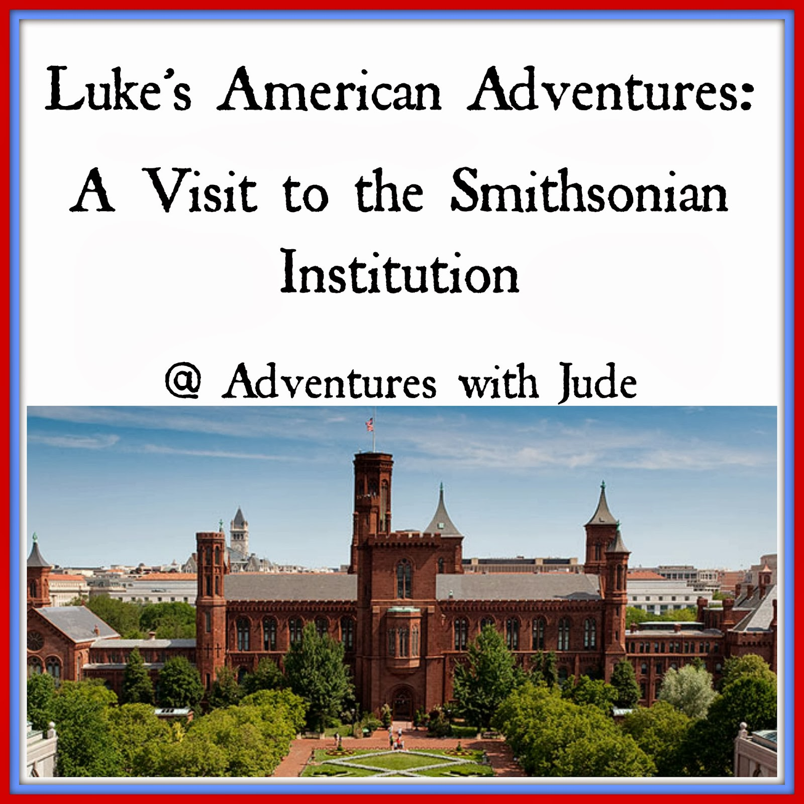 A Visit to the Smithsonian Institution Museums Washington DC