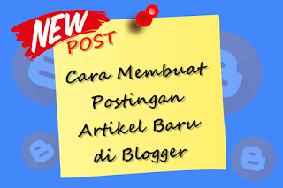 Cara Membuat Postingan Artikel Baru di Blogger