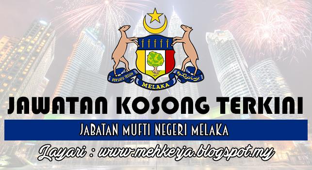 Jawatan Kosong Terkini 2016 di Jabatan Mufti Negeri Melaka