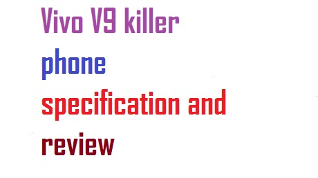 Vivo v9 killer phone specification and Review