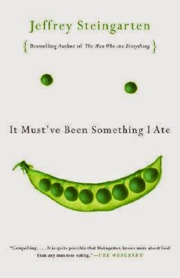 It Must Have Been Something I Ate by Jeffrey Steingarten