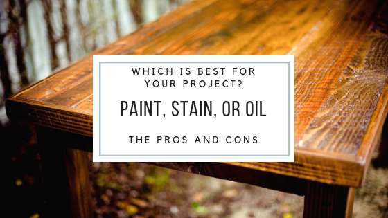 Paint, Stain, or Oil?