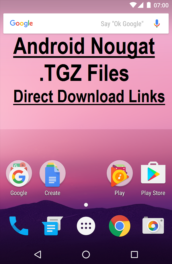 Android Nougat 7.0 .TGZ Files Direct Download Links