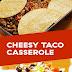 Best Cheesy Taco Casserole Recipe