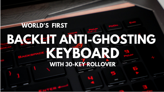 WORLD'S FIRST BACKLIT ANTI-GHOSTING KEYBOARD WITH 30-KEY ROLLOVER