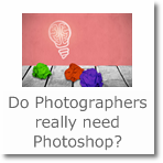 Do Photographers really need Photoshop?