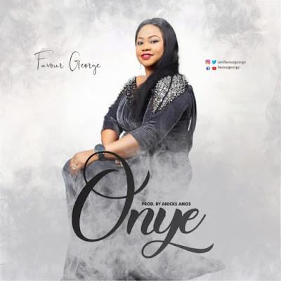 [Music + Lyrics] Favour George – Onye