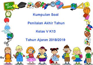 Kumpulan File Download Soal UKK / PAT Kelas 5 Kurikulum 2013 Terbaru Tahun 2019