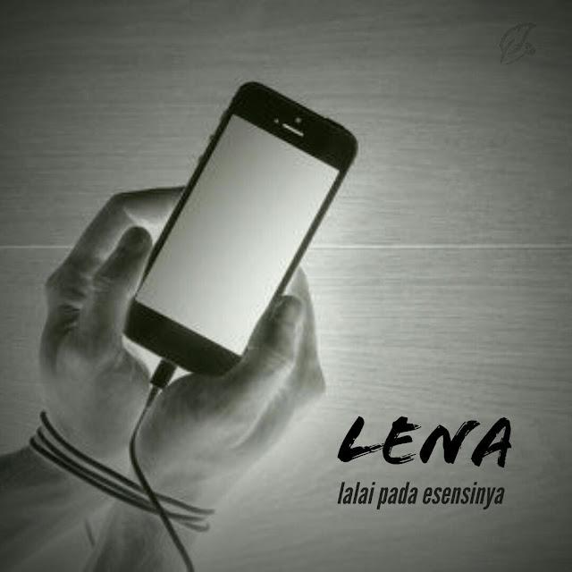Lena, Lalai dari Esensinya