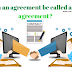 कब एक एग्रीमेंट वैध एग्रीमेंट कहा जायेगा ? When an agreement be called a valid agreement?