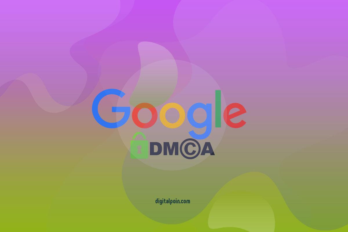 Cara Melaporkan Blog atau Website Ke Google DMCA Karena Pelanggaran Hak Cipta