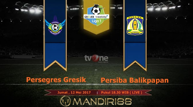 Prediksi Bola : Persegres Gresik Vs Persiba Balikpapan , Jumat 12 Mei 2017 Pukul 18.30 WIB @ TVONE