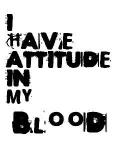 i-have-attitude-in-my-blood