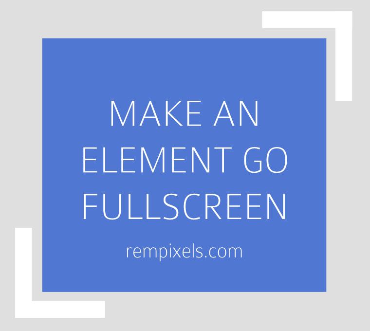 FullScreen-ing Individual Elements & Its Examples — RemPixels