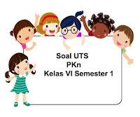 Soal UTS PKn Kelas 6 Semester 1