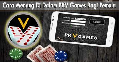 Cara Menang Di Dalam PKV Games Bagi Pemula