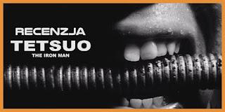 http://www.mechaniczna-kulturacja.pl/2015/11/recenzja-tetsuo-czowiek-z-zelaza.html
