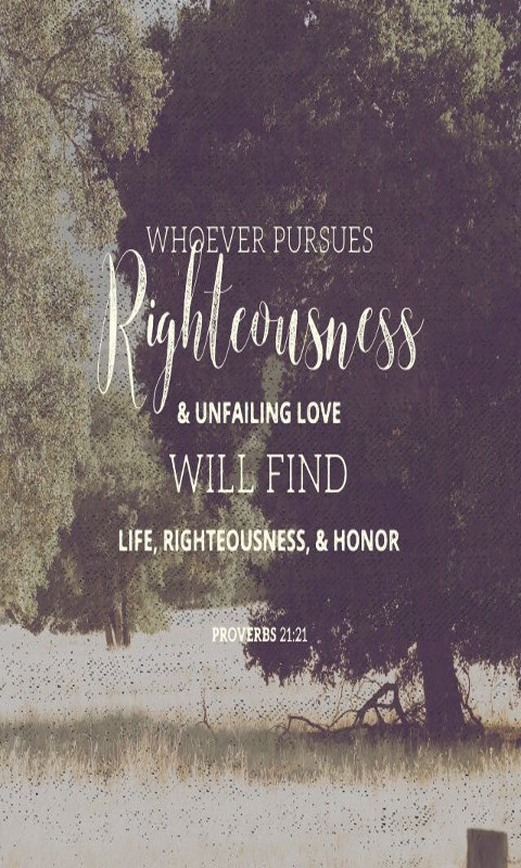 Whoever pursues righteousness and love finds life, prosperity and honor