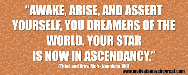 "56 Best Think And Grow Rich Quotes by Napoleon Hill: ""Awake, arise, and assert yourself, you dreamers of the world. Your star is now in ascendancy."""