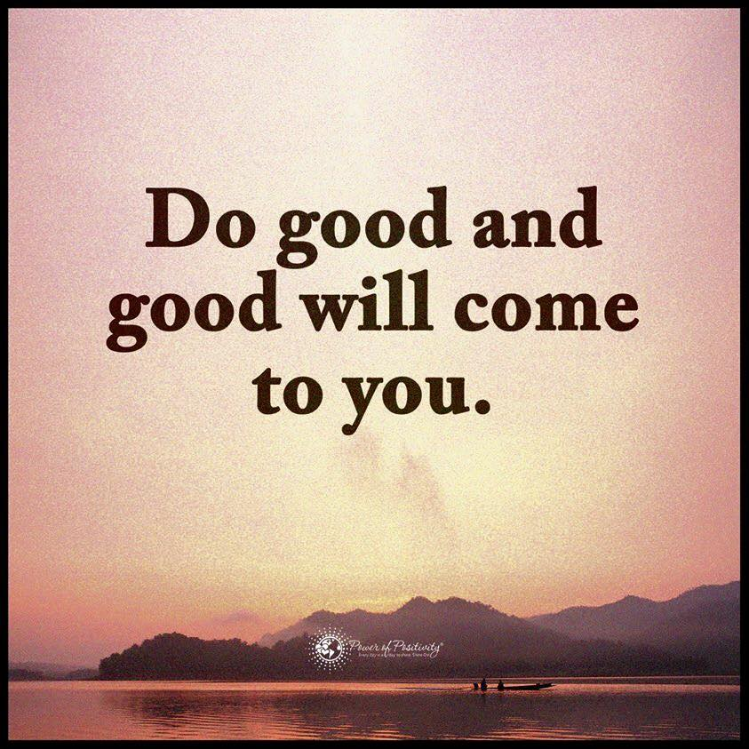 Do Good And Good Will Come To You Quotes