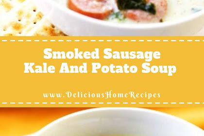 Smoked Sausage ,Kale And Potato Soup
