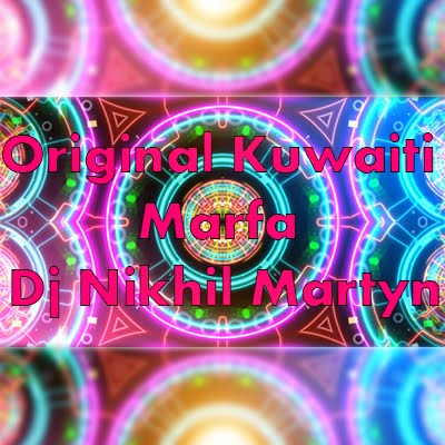 Original Kuwaiti Marfa | Dj Nikhil Martyn