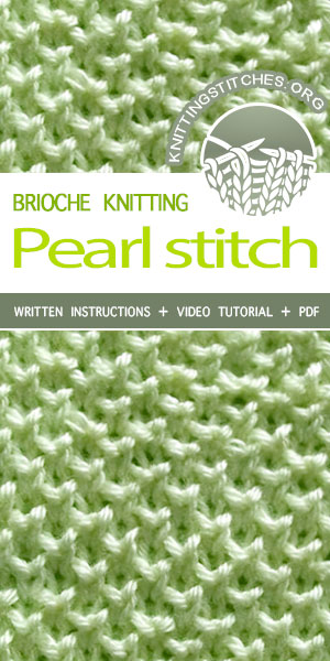 Knitting Stitches -- Pearl Brioche Knitting Stitch. Includes both written instructions and video tutorial.