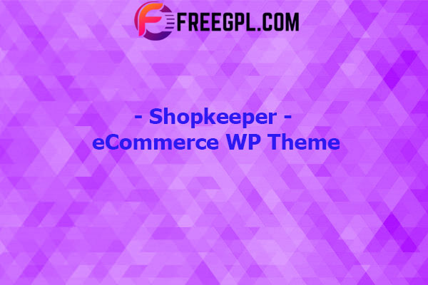 Shopkeeper – eCommerce WordPress Theme for WooCommerce Nulled Download Free