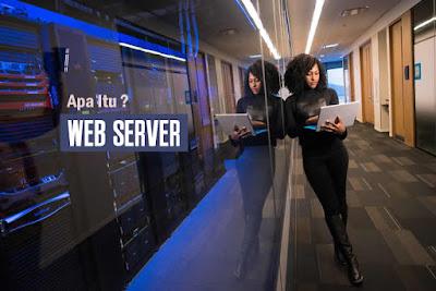 Pengertian Web Server dan Cara Kerja Web Server Bagi Pemula