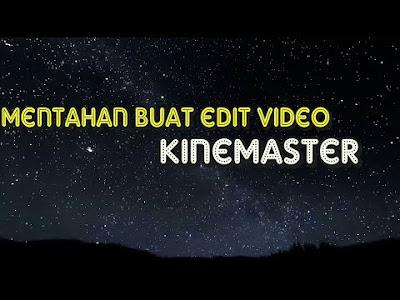 Bahan Mentahan Editing Video Kinemaster Terlengkap