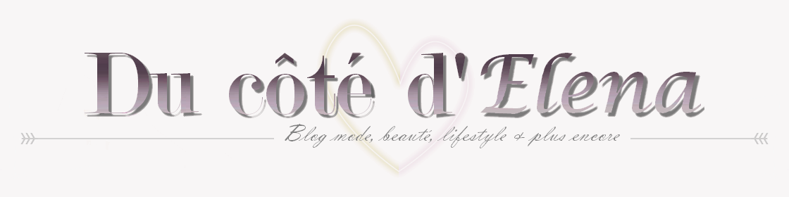 Du côté d'Elena - Blog mode, beauté, bons plans et lifestyle à l'univers girly