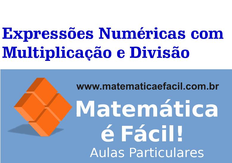 Expressões Numéricas com Multiplicação e Divisão de Números Naturais