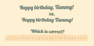 "See why you should write ""Happy birthday, Tammy"" and not  ""Happy birthday Tammy"""