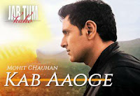 Kab aaoge mohit chauhan