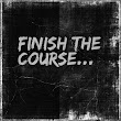 Finish the Course...