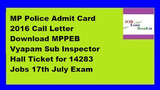 MP Police Admit Card 2016 Call Letter Download MPPEB Vyapam Sub Inspector Hall Ticket for 14283 Jobs 17th July Exam