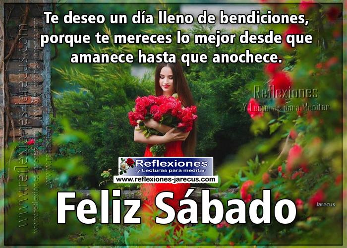 Feliz sábado, te deseo un día lleno de bendiciones, porque te mereces lo mejor desde que amanece, hasta que anochece.