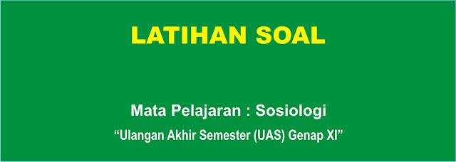 Soal Sosiologi XI : UAS Genap Kelas XI Lengkap