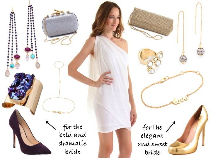 The Dress: Alice + Olivia Chiffon One Shoulder Dress  Bold & Dramatic Bride: Diane Von Furstenberg Lytton Clutch Dara Ettingner Lillian Earrings Charles Albert Quartz Cuff Jacquie Aiche Hand Chain Boutique 9 Justine Pumps  Elegant & Sweet Bride: Whiting & Davis Crystal Clutch Shashi Pave Earrings Maison Martin Margiela Ring Jennifer Zeuner Love Bracelet Alejandro Ingelmo Grace Pumps he summer months seem to entail attending at least one engagement party, bridal shower, or wedding, and I've got all you brides covered with what to wear. Are you a bold and dramatic or an elegant and sweet bride? I'll show you how to work both looks with a simple swap of accessories. Better yet, get more mileage out of the dress, and rock both looks to different events! If you're not a bride this look would still work for a special occasion like a birthday or cocktail party. Just make sure you don't wear it to someone else's wedding event. White is a big fashion don't for a wedding guest!