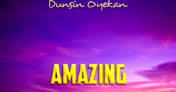Dunsin Oyekan - Amazing Lyrics